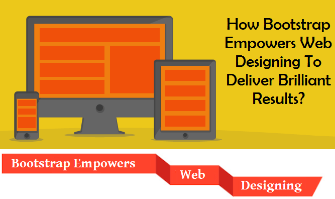 How Bootstrap Empowers Web Designing To Deliver Brilliant Results