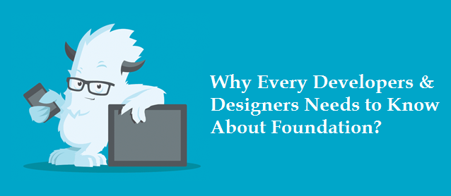 Why Every Developers & Designers Needs to Know About Foundation