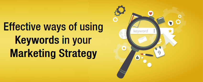 Effective ways of using keywords in your marketing strategy