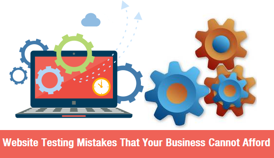 Website Testing Mistakes That Your Business Cannot Afford